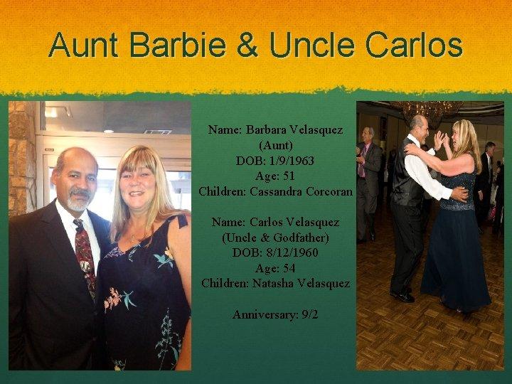 Aunt Barbie & Uncle Carlos Name: Barbara Velasquez (Aunt) DOB: 1/9/1963 Age: 51 Children: