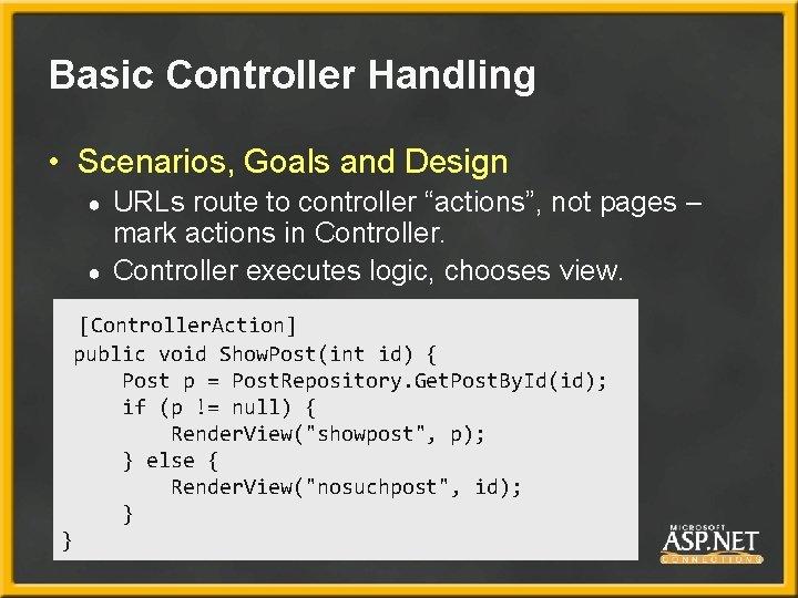 Basic Controller Handling • Scenarios, Goals and Design ● ● URLs route to controller