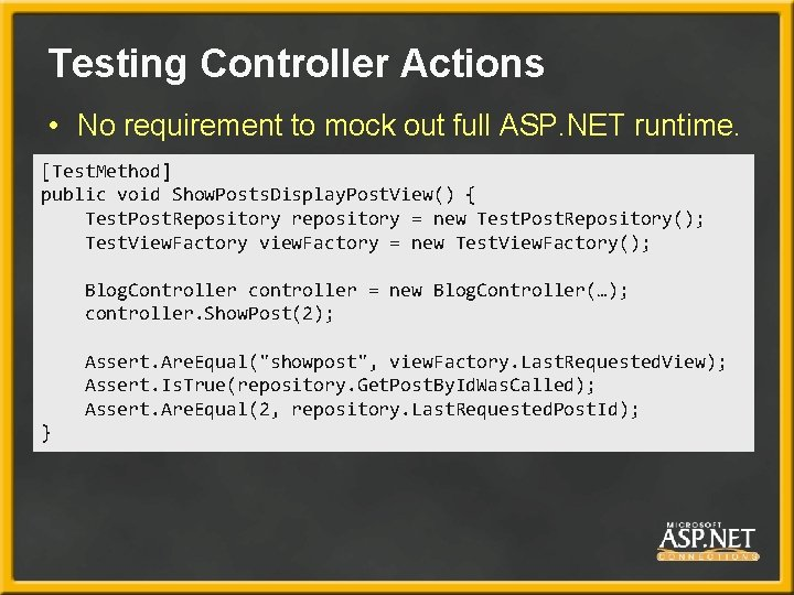Testing Controller Actions • No requirement to mock out full ASP. NET runtime. [Test.