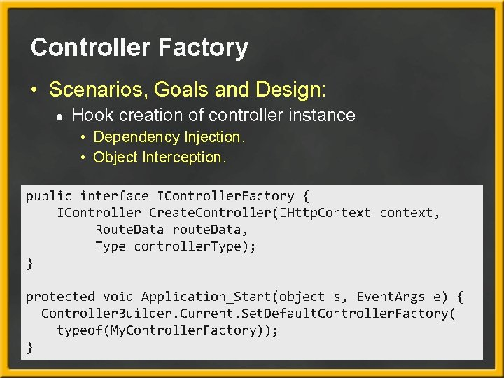 Controller Factory • Scenarios, Goals and Design: ● Hook creation of controller instance •
