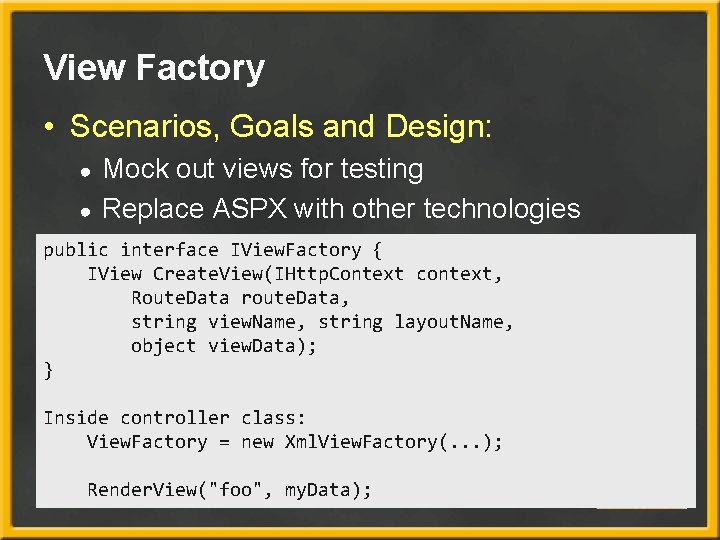 View Factory • Scenarios, Goals and Design: ● ● Mock out views for testing
