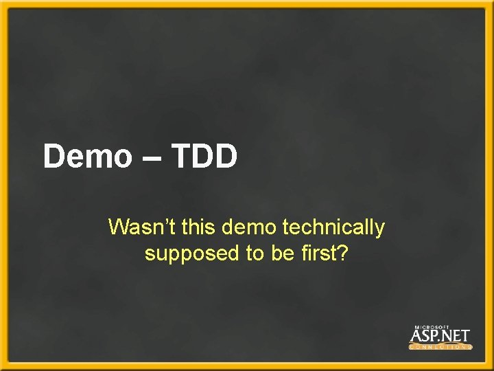 Demo – TDD Wasn't this demo technically supposed to be first?