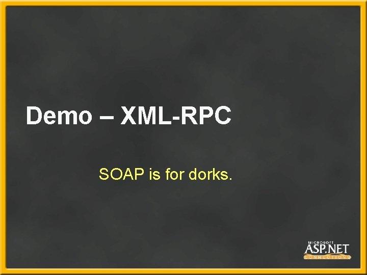 Demo – XML-RPC SOAP is for dorks.