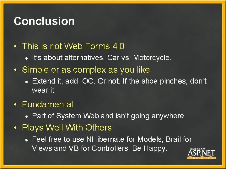 Conclusion • This is not Web Forms 4. 0 ● It's about alternatives. Car