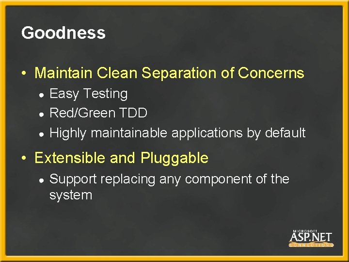 Goodness • Maintain Clean Separation of Concerns ● ● ● Easy Testing Red/Green TDD