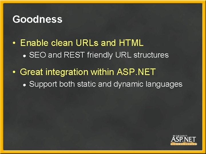 Goodness • Enable clean URLs and HTML ● SEO and REST friendly URL structures