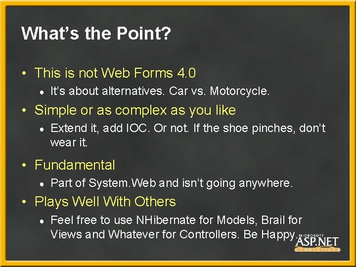 What's the Point? • This is not Web Forms 4. 0 ● It's about
