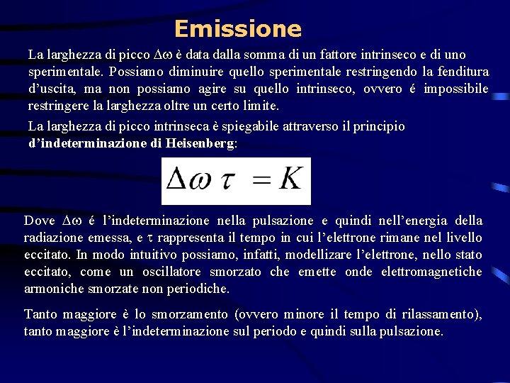 Emissione La larghezza di picco è data dalla somma di un fattore intrinseco e