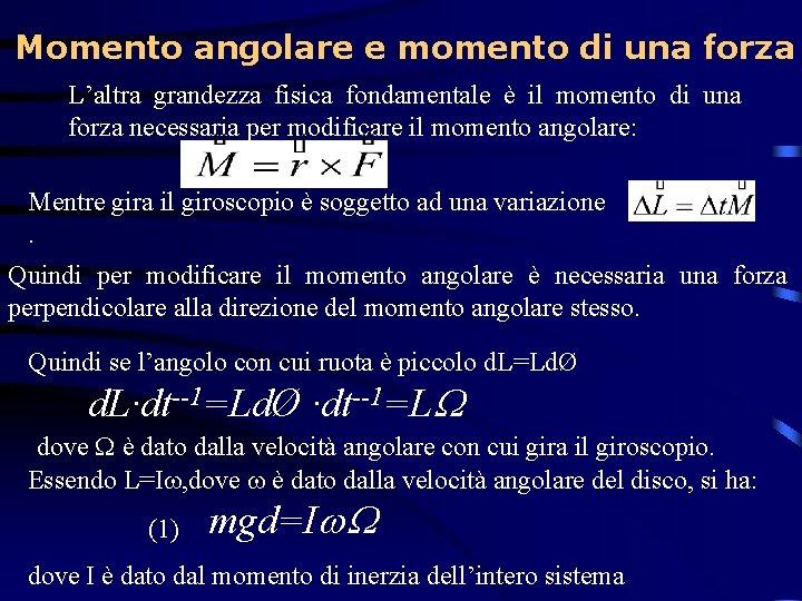 Momento angolare e momento di una forza L'altra grandezza fisica fondamentale è il momento