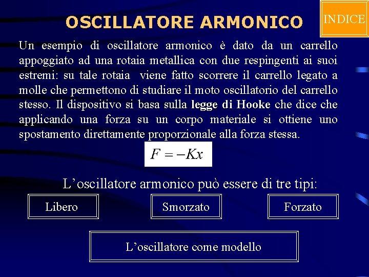 OSCILLATORE ARMONICO INDICE Un esempio di oscillatore armonico è dato da un carrello appoggiato