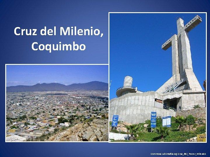 Cruz del Milenio, Coquimbo Commons. wikimedia. org: Cruz_del_Tercer_Milenio 1