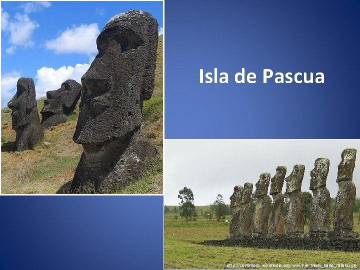Isla de Pascua http: //commons. wikimedia. org/wiki/File: Moai_Rano_raraku. jpg