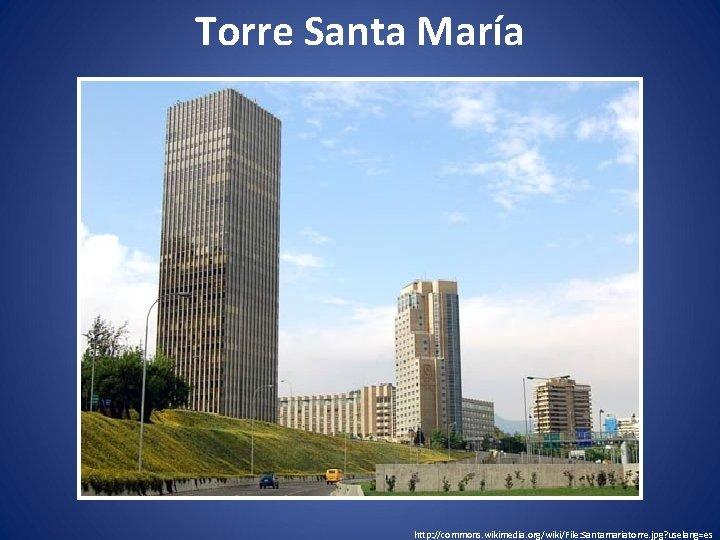 Torre Santa María http: //commons. wikimedia. org/wiki/File: Santamariatorre. jpg? uselang=es