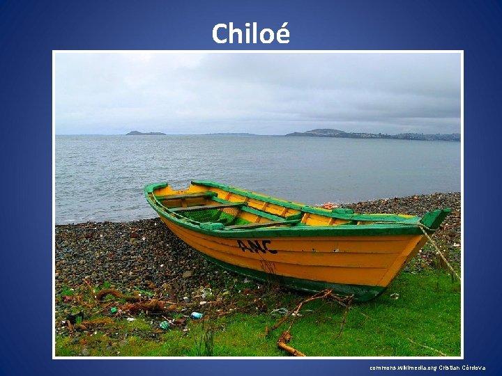 Chiloé commons. wikimedia. org Cristian Córdova