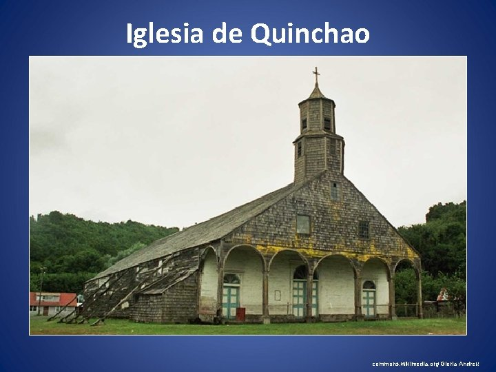 Iglesia de Quinchao commons. wikimedia. org Gloria Andreu