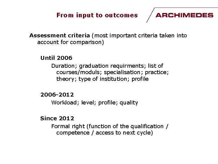From input to outcomes Assessment criteria (most important criteria taken into account for comparison)