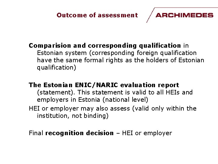 Outcome of assessment Comparision and corresponding qualification in Estonian system (corresponding foreign qualification have