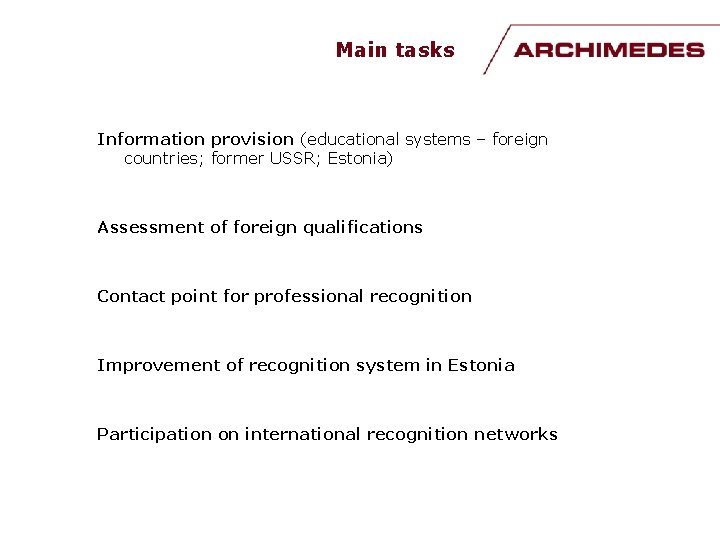 Main tasks Information provision (educational systems – foreign countries; former USSR; Estonia) Assessment of