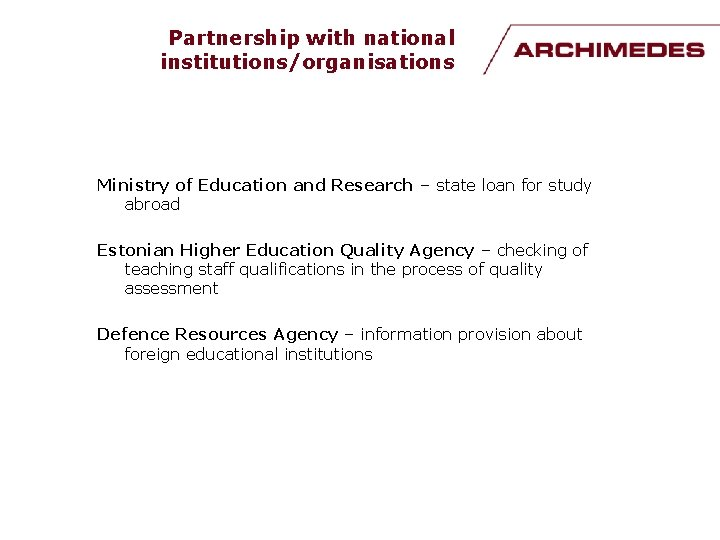 Partnership with national institutions/organisations Ministry of Education and Research – state loan for study