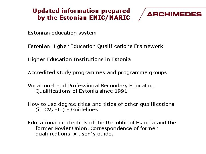 Updated information prepared by the Estonian ENIC/NARIC Estonian education system Estonian Higher Education Qualifications