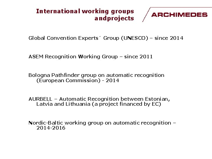 International working groups andprojects Global Convention Experts´ Group (UNESCO) – since 2014 ASEM Recognition