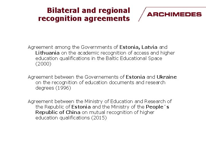 Bilateral and regional recognition agreements Agreement among the Governments of Estonia, Latvia and Lithuania