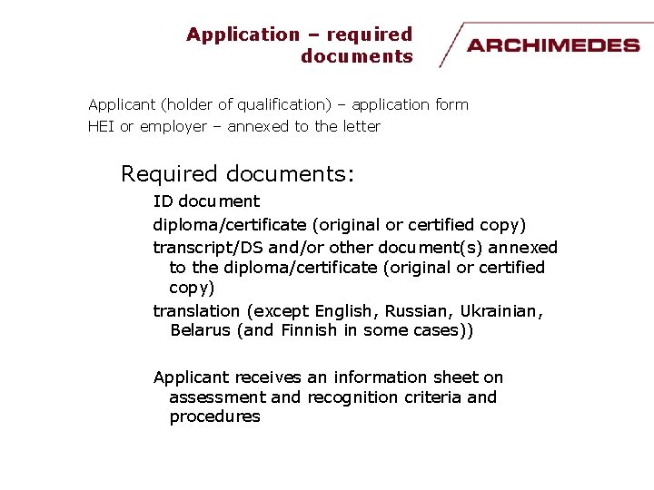 Application – required documents Applicant (holder of qualification) – application form HEI or employer