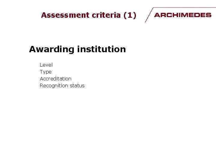Assessment criteria (1) Awarding institution Level Type Accreditation Recognition status