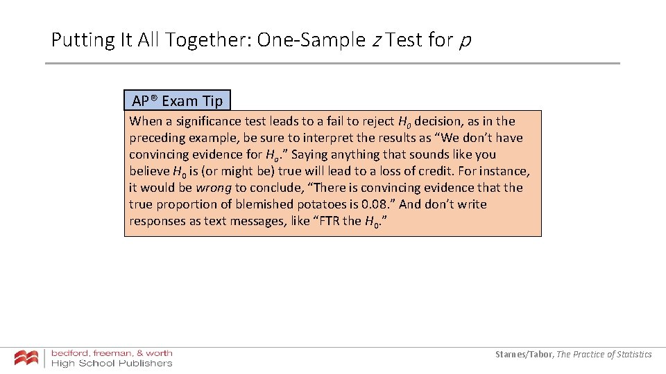 Putting It All Together: One-Sample z Test for p AP® Exam Tip When a