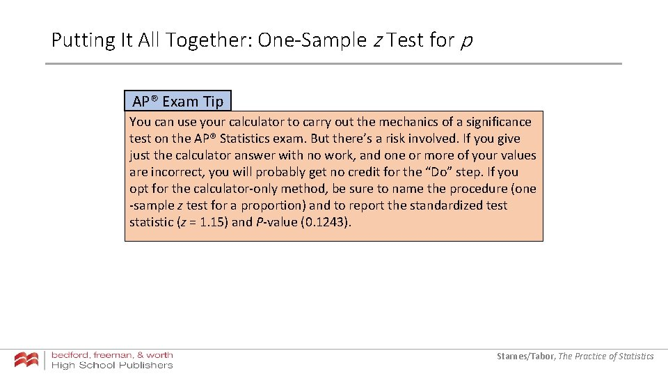 Putting It All Together: One-Sample z Test for p AP® Exam Tip You can