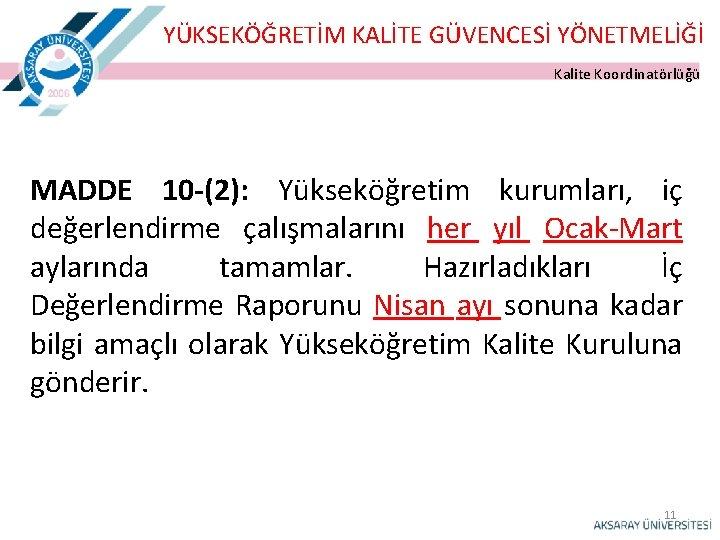 YÜKSEKÖĞRETİM KALİTE GÜVENCESİ YÖNETMELİĞİ Kalite Koordinatörlüğü MADDE 10 -(2): Yükseköğretim kurumları, iç değerlendirme çalışmalarını