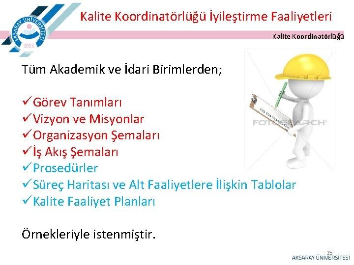 Kalite Koordinatörlüğü İyileştirme Faaliyetleri Kalite Koordinatörlüğü Tüm Akademik ve İdari Birimlerden; üGörev Tanımları üVizyon