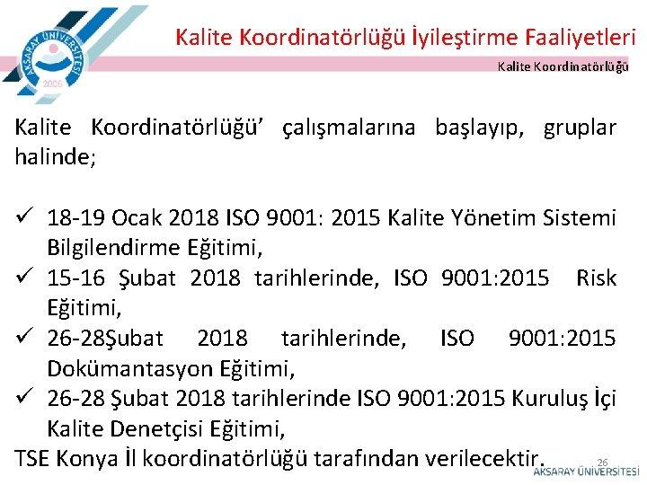 Kalite Koordinatörlüğü İyileştirme Faaliyetleri Kalite Koordinatörlüğü' çalışmalarına başlayıp, gruplar halinde; ü 18 -19 Ocak