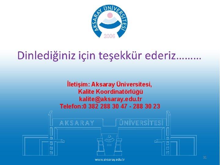 İletişim: Aksaray Üniversitesi, Kalite Koordinatörlüğü kalite@aksaray. edu. tr Telefon: 0 382 288 30 47