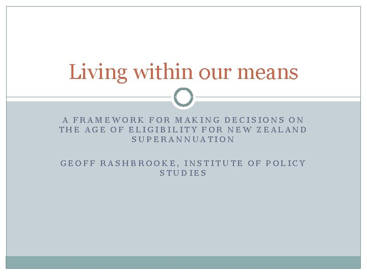 Living within our means A FRAMEWORK FOR MAKING DECISIONS ON THE AGE OF ELIGIBILITY
