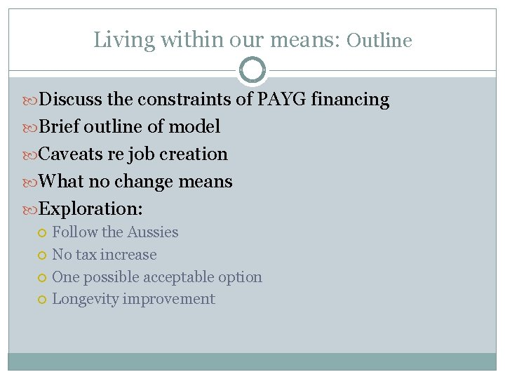 Living within our means: Outline Discuss the constraints of PAYG financing Brief outline of