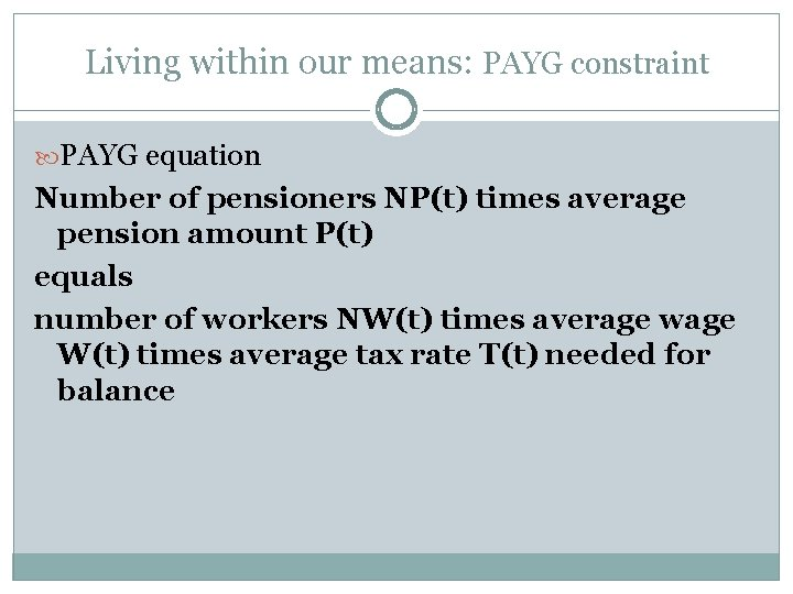 Living within our means: PAYG constraint PAYG equation Number of pensioners NP(t) times average