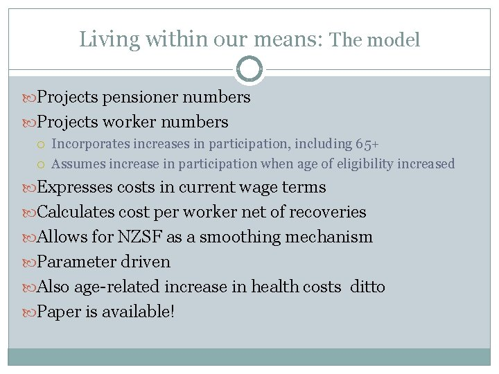 Living within our means: The model Projects pensioner numbers Projects worker numbers Incorporates increases