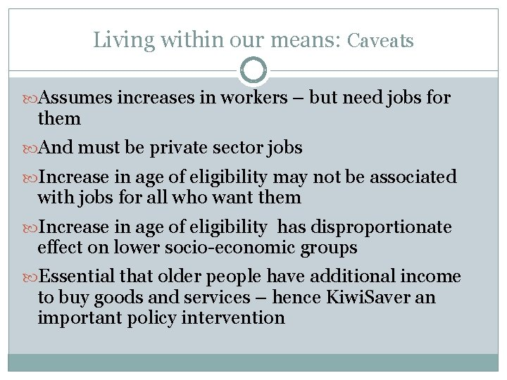 Living within our means: Caveats Assumes increases in workers – but need jobs for