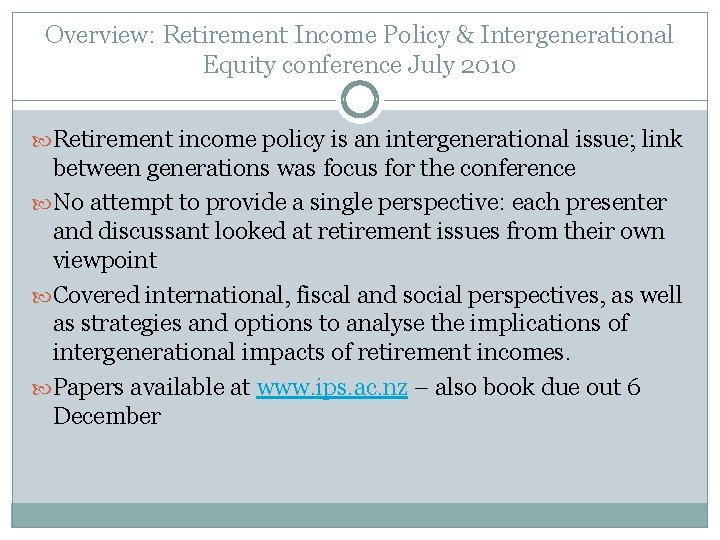 Overview: Retirement Income Policy & Intergenerational Equity conference July 2010 Retirement income policy is