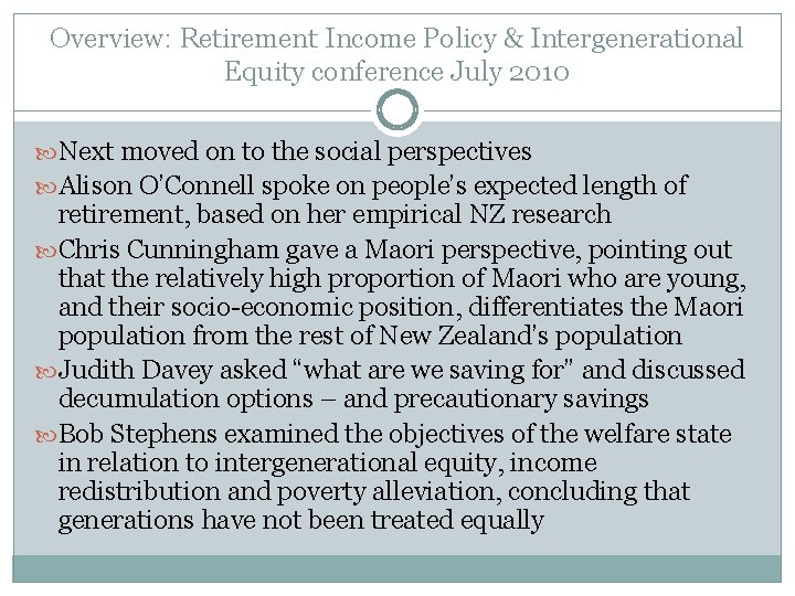 Overview: Retirement Income Policy & Intergenerational Equity conference July 2010 Next moved on to
