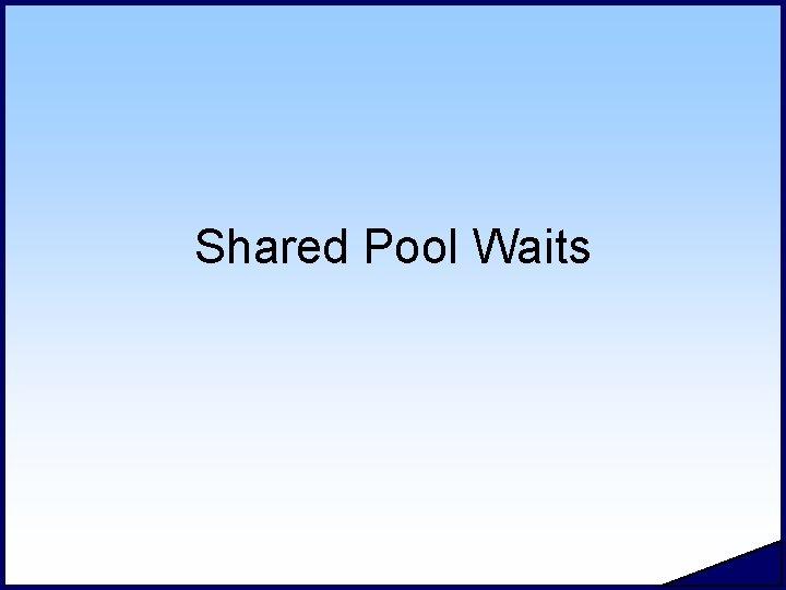 Shared Pool Waits
