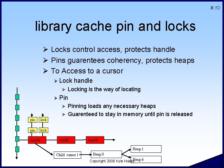 #. 10 library cache pin and locks Ø Locks control access, protects handle Ø