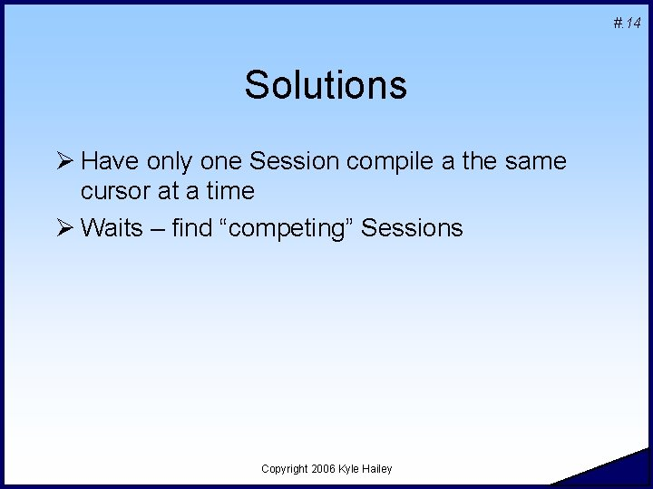 #. 14 Solutions Ø Have only one Session compile a the same cursor at