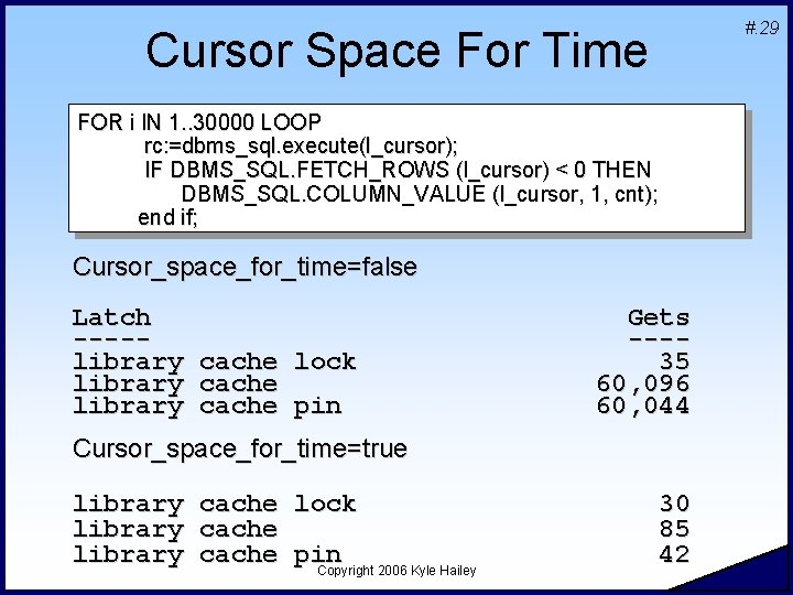 #. 29 Cursor Space For Time FOR i IN 1. . 30000 LOOP rc: