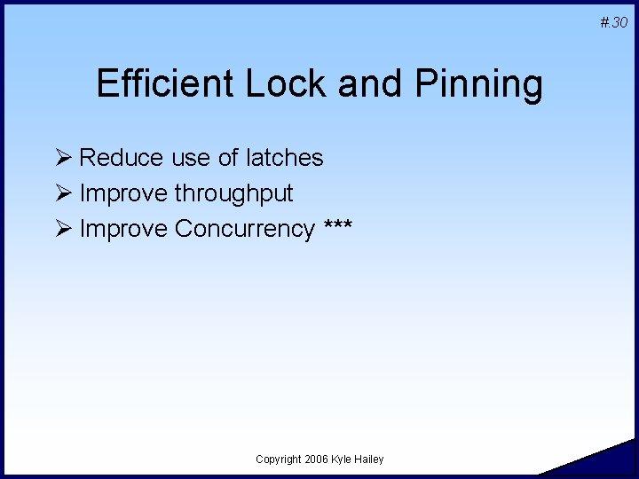 #. 30 Efficient Lock and Pinning Ø Reduce use of latches Ø Improve throughput