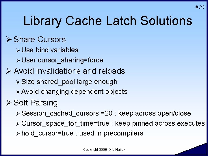 #. 33 Library Cache Latch Solutions Ø Share Cursors Ø Use bind variables Ø