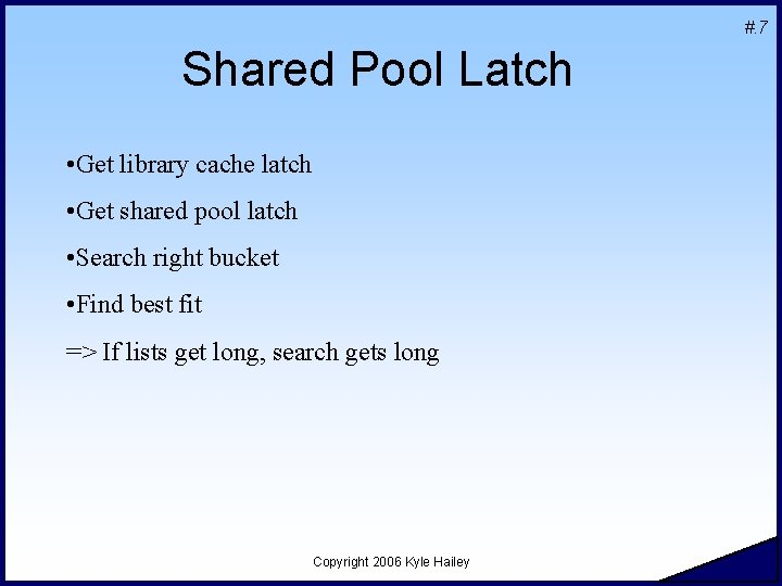 #. 7 Shared Pool Latch • Get library cache latch • Get shared pool