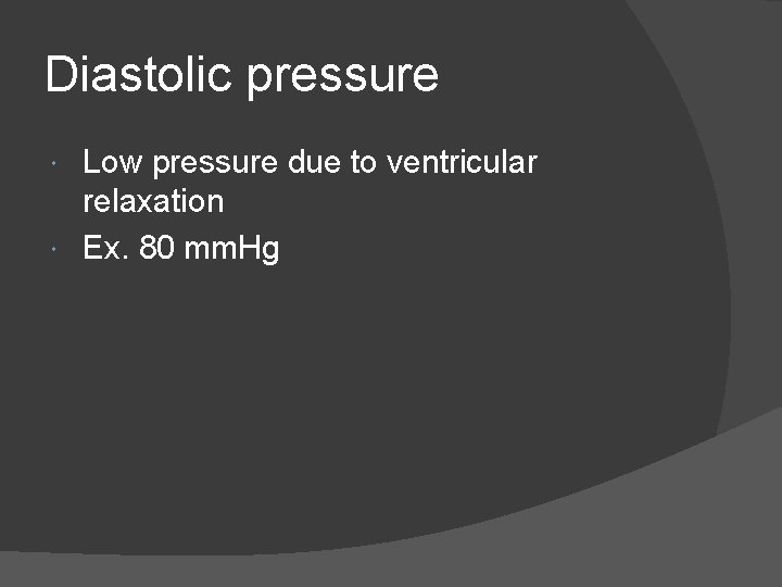 Diastolic pressure Low pressure due to ventricular relaxation Ex. 80 mm. Hg
