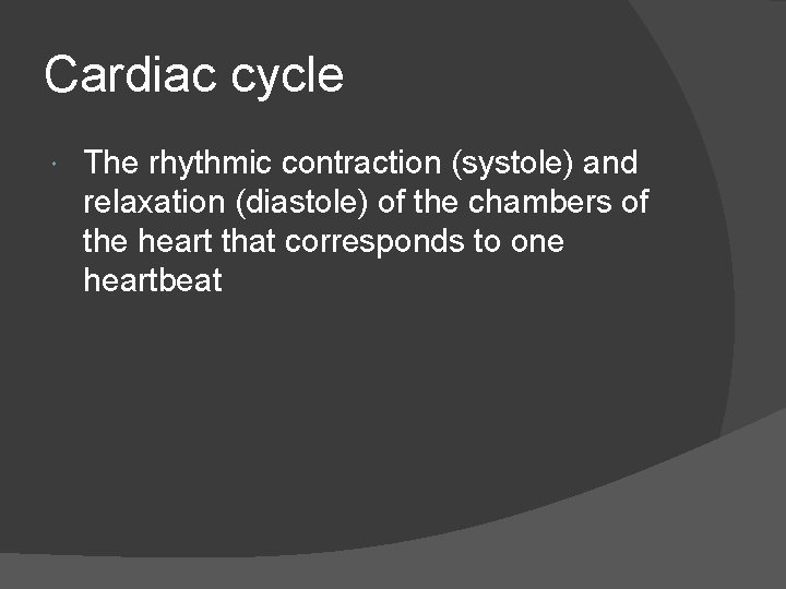 Cardiac cycle The rhythmic contraction (systole) and relaxation (diastole) of the chambers of the